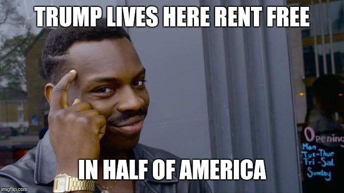 TRUMP LIVES HERE RENT FREE IN HALF OF AMERICA | made w/ Imgflip meme maker