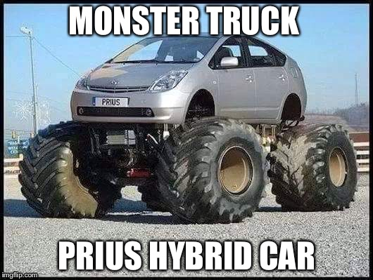 Monster Truck Prius Hybrid Car Image Tagged In Made W Imgflip Meme