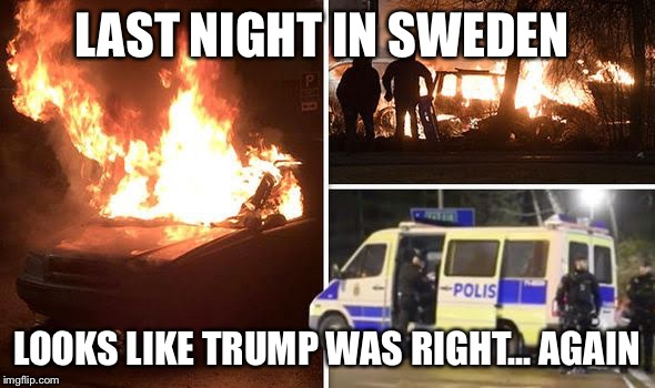 www.express.co.uk/news/world/770010/Police-shoot-rioters-violence-erupts-no-go-zone-PM-denies-Swede | LAST NIGHT IN SWEDEN LOOKS LIKE TRUMP WAS RIGHT... AGAIN | image tagged in donald trump | made w/ Imgflip meme maker