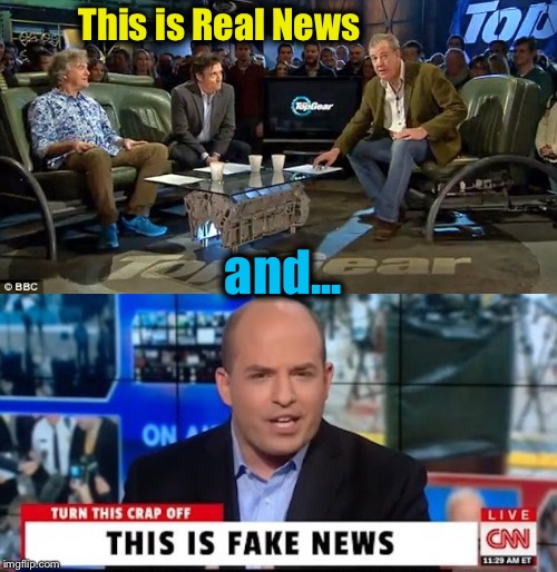This has been a Public Service Announcement.... | This is Real News and... | image tagged in memes,fake news,evilmandoevil,top gear,funny | made w/ Imgflip meme maker