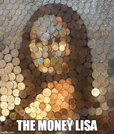 THE MONEY LISA | image tagged in funny,the mona lisa | made w/ Imgflip meme maker