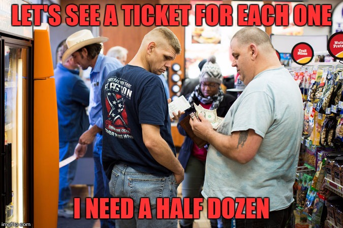 LET'S SEE A TICKET FOR EACH ONE I NEED A HALF DOZEN | made w/ Imgflip meme maker