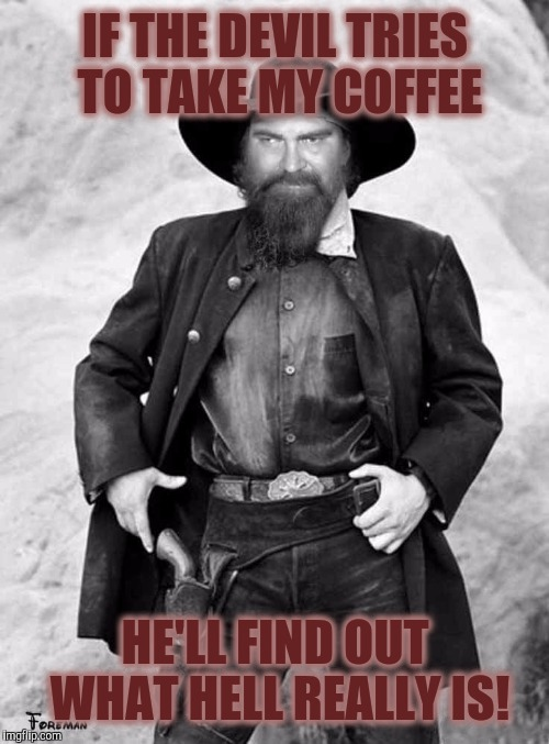 Swiggy gunslinger | IF THE DEVIL TRIES TO TAKE MY COFFEE HE'LL FIND OUT WHAT HELL REALLY IS! | image tagged in swiggy gunslinger | made w/ Imgflip meme maker