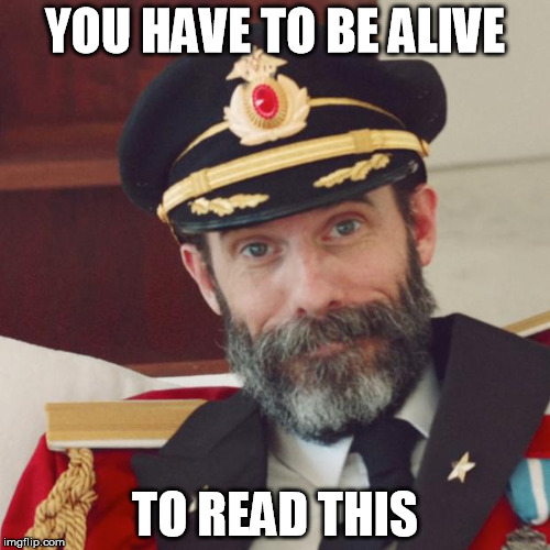 Captain Obvious | YOU HAVE TO BE ALIVE TO READ THIS | image tagged in captain obvious | made w/ Imgflip meme maker