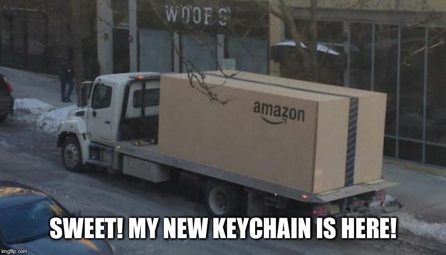 Amazon box size is out of control... | SWEET! MY NEW KEYCHAIN IS HERE! | image tagged in amazon truck,memes | made w/ Imgflip meme maker
