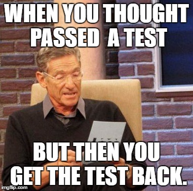 Maury Lie Detector Meme | WHEN YOU THOUGHT PASSED  A TEST BUT THEN YOU GET THE TEST BACK. | image tagged in memes,maury lie detector | made w/ Imgflip meme maker