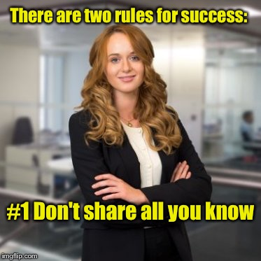 Two rules for success  | There are two rules for success: #1 Don't share all you know | image tagged in successful business woman | made w/ Imgflip meme maker