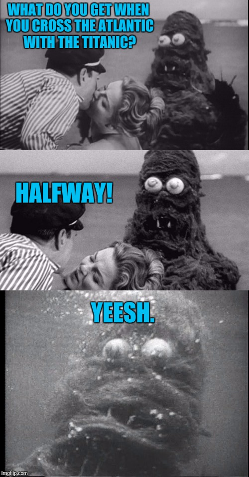 Oh, Fwankie | WHAT DO YOU GET WHEN YOU CROSS THE ATLANTIC WITH THE TITANIC? YEESH. HALFWAY! | image tagged in bad pun sea monster fwankie | made w/ Imgflip meme maker
