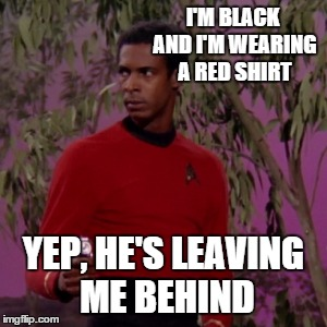 I'M BLACK AND I'M WEARING A RED SHIRT YEP, HE'S LEAVING ME BEHIND | made w/ Imgflip meme maker