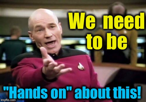 "Picard Wtf Meme | We  need to be ""Hands on"" about this! 