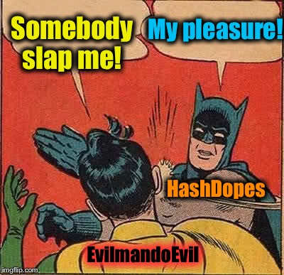 Batman Slapping Robin Meme | Somebody slap me! My pleasure! EvilmandoEvil HashDopes | image tagged in memes,batman slapping robin | made w/ Imgflip meme maker