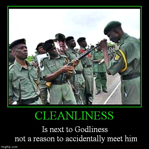 I hope that soldier isn't holding a grudge... | CLEANLINESS | Is next to Godliness         not a reason to accidentally meet him | image tagged in funny,demotivationals,gun control,sgt hartman | made w/ Imgflip demotivational maker
