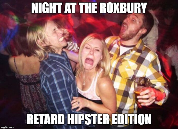 hipster roxbury | NIGHT AT THE ROXBURY RETARD HIPSTER EDITION | image tagged in hipster,millennials,retards,night at the roxbury,will ferrell,dance club | made w/ Imgflip meme maker