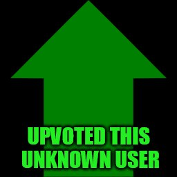 UPVOTED THIS UNKNOWN USER | made w/ Imgflip meme maker
