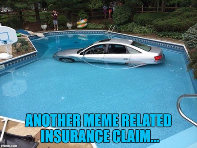 ANOTHER MEME RELATED INSURANCE CLAIM... | made w/ Imgflip meme maker
