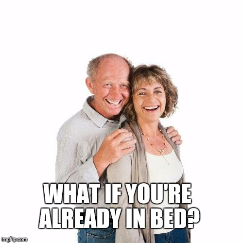 WHAT IF YOU'RE ALREADY IN BED? | made w/ Imgflip meme maker