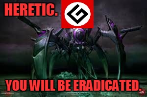 HERETIC. YOU WILL BE ERADICATED. | made w/ Imgflip meme maker