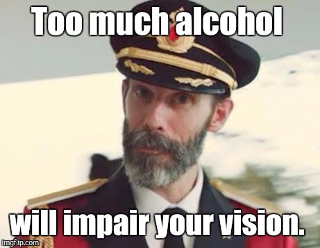 1i5xk1.jpg | Too much alcohol will impair your vision. | image tagged in 1i5xk1jpg | made w/ Imgflip meme maker