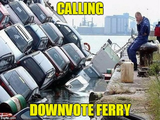 Downvote Ferry |  CALLING; DOWNVOTE FERRY | image tagged in downvote ferry,downvote,downvote fairy,downvoters,fishing for upvotes | made w/ Imgflip meme maker