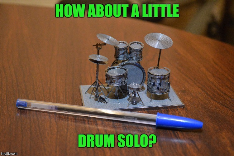 And now for something completely different | HOW ABOUT A LITTLE DRUM SOLO? | image tagged in sewmyeyesshut,funny memes,memes,drum solo | made w/ Imgflip meme maker