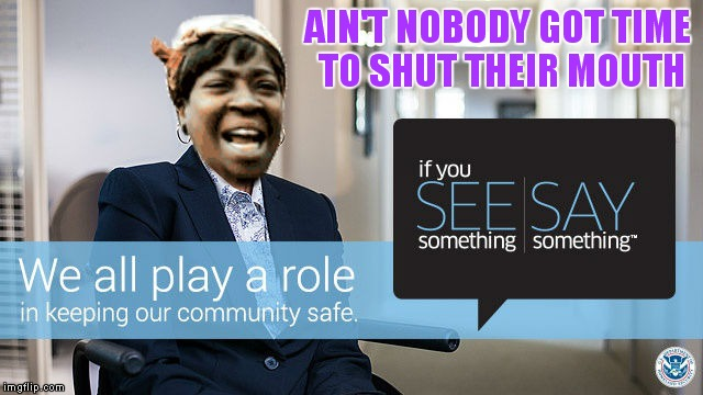 AIN'T NOBODY GOT TIME TO SHUT THEIR MOUTH | made w/ Imgflip meme maker