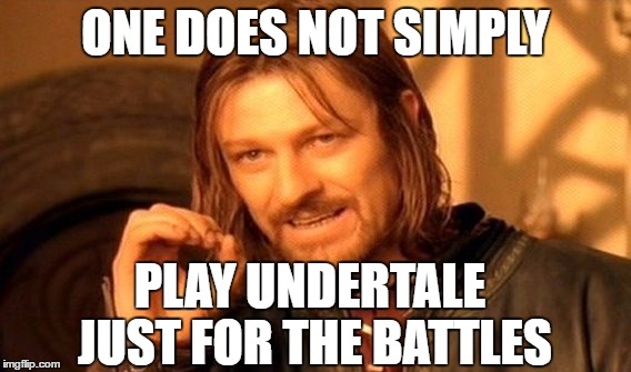 The fights are better than most RPG's but the story is what sells it | ONE DOES NOT SIMPLY PLAY UNDERTALE JUST FOR THE BATTLES | image tagged in memes,one does not simply,undertale | made w/ Imgflip meme maker