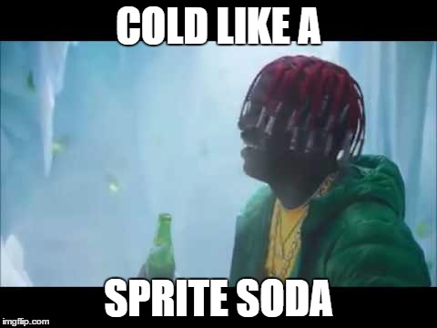 Lil Yachty loves his Sprite soda | COLD LIKE A SPRITE SODA | image tagged in sprite | made w/ Imgflip meme maker