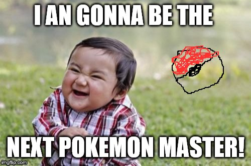 Evil Toddler | I AN GONNA BE THE NEXT POKEMON MASTER! | image tagged in memes,evil toddler | made w/ Imgflip meme maker