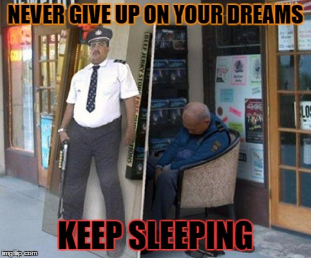 He must be very tired! Or passed out...? | NEVER GIVE UP ON YOUR DREAMS KEEP SLEEPING | image tagged in meme,funny,sleep,sleeping at work,hiding,dream | made w/ Imgflip meme maker