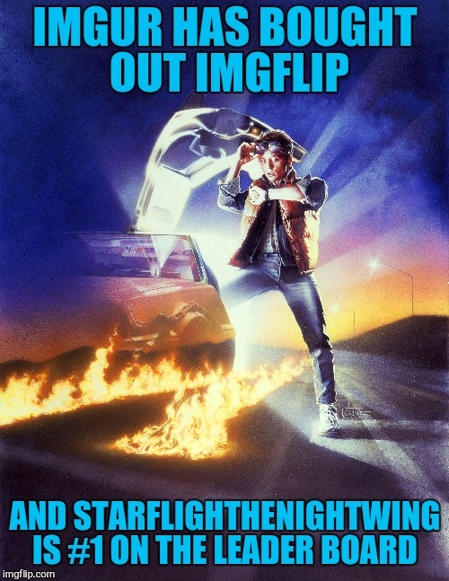 IMGUR HAS BOUGHT OUT IMGFLIP AND STARFLIGHTHENIGHTWING IS #1 ON THE LEADER BOARD | made w/ Imgflip meme maker