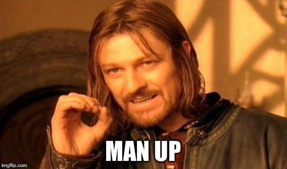 One Does Not Simply Meme | MAN UP | image tagged in memes,one does not simply | made w/ Imgflip meme maker