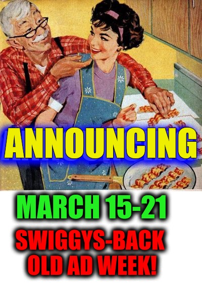 Announcing Swiggys-Back Old Ad Week Event! March 15 thru 21! Details in comments! | MARCH 15-21 SWIGGYS-BACK OLD AD WEEK! ANNOUNCING ANNOUNCING | image tagged in old ad swift bacon,swiggys-back,old ad week,bacon,announcement | made w/ Imgflip meme maker