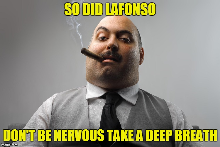 SO DID LAFONSO DON'T BE NERVOUS TAKE A DEEP BREATH | made w/ Imgflip meme maker