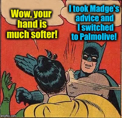 Batman Slapping Robin Meme | Wow, your hand is much softer! I took Madge's advice and  I switched to Palmolive! | image tagged in memes,batman slapping robin | made w/ Imgflip meme maker