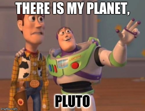 X, X Everywhere Meme | THERE IS MY PLANET, PLUTO | image tagged in memes,x,x everywhere,x x everywhere | made w/ Imgflip meme maker