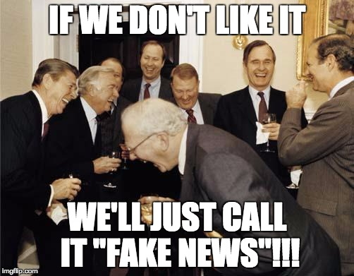 "Republicans laughing | IF WE DON'T LIKE IT WE'LL JUST CALL IT ""FAKE NEWS""!!! 