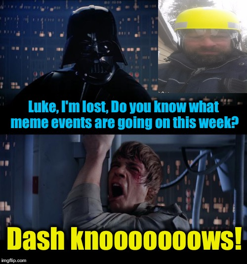 Star Wars Meme Events DashHopes Knows No | Luke, I'm lost, Do you know what meme events are going on this week? Dash knooooooows! | image tagged in memes,star wars no,evilmandoevil,dashhopes,funny | made w/ Imgflip meme maker