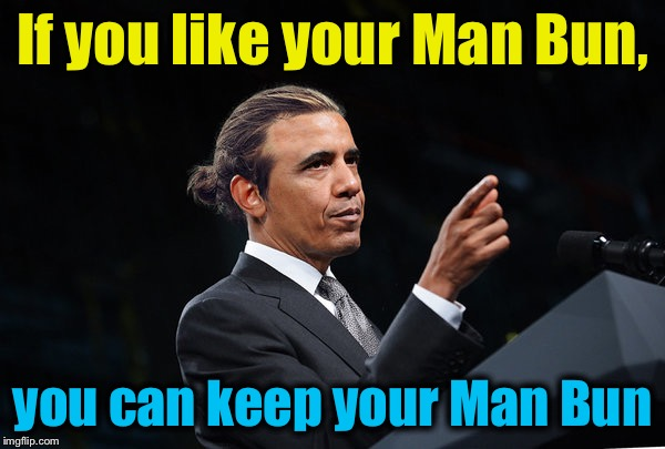 If you like your Man Bun, you can keep your Man Bun | made w/ Imgflip meme maker