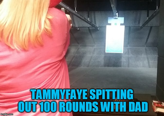 A TammyFaye reveal! Sorry, this is as close as I'll ever do on the internet!! | TAMMYFAYE SPITTING OUT 100 ROUNDS WITH DAD | image tagged in 9 mm,tammyfaye,xd-9 subcompact | made w/ Imgflip meme maker
