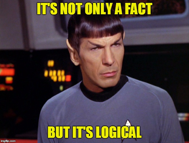 IT'S NOT ONLY A FACT BUT IT'S LOGICAL | made w/ Imgflip meme maker