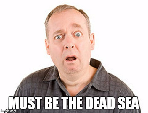 MUST BE THE DEAD SEA | made w/ Imgflip meme maker