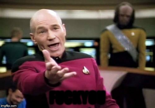 Picard Wtf Meme | F**KYOU | image tagged in memes,picard wtf | made w/ Imgflip meme maker