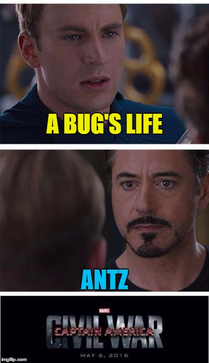 Nothing like a topical meme :) | A BUG'S LIFE ANTZ | image tagged in memes,marvel civil war 1,antz,a bug's life,movies,films | made w/ Imgflip meme maker