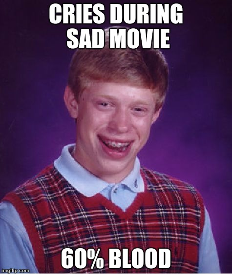 O crap | CRIES DURING SAD MOVIE 60% BLOOD | image tagged in memes,bad luck brian | made w/ Imgflip meme maker