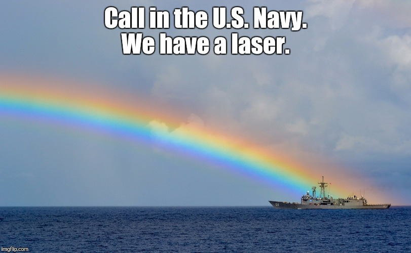 Image-o...bow.jpg  | Call in the U.S. Navy. We have a laser. | image tagged in image-obowjpg | made w/ Imgflip meme maker