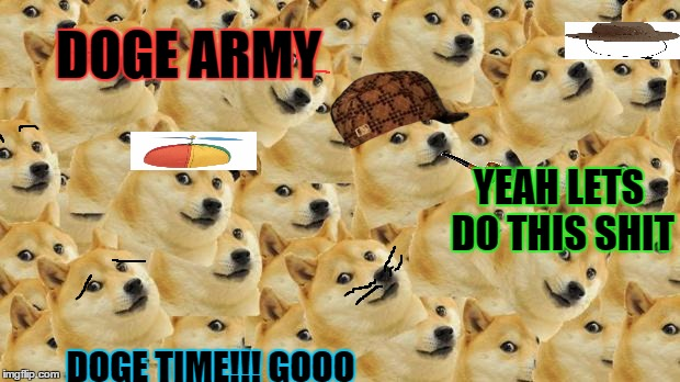 Multi Doge | YEAH LETS DO THIS SHIT DOGE TIME!!! GOOO DOGE ARMY | image tagged in memes,multi doge,scumbag | made w/ Imgflip meme maker