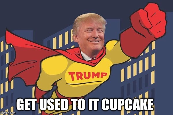 GET USED TO IT CUPCAKE | made w/ Imgflip meme maker