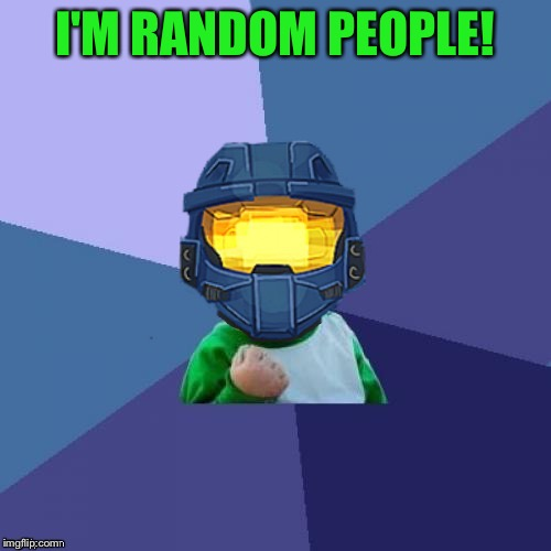 1befyj | I'M RANDOM PEOPLE! | image tagged in 1befyj | made w/ Imgflip meme maker