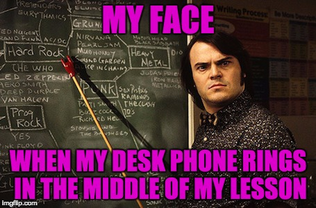 Well my teacher.... | MY FACE WHEN MY DESK PHONE RINGS IN THE MIDDLE OF MY LESSON | image tagged in well my teacher | made w/ Imgflip meme maker