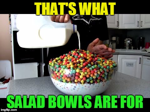 THAT'S WHAT SALAD BOWLS ARE FOR | made w/ Imgflip meme maker